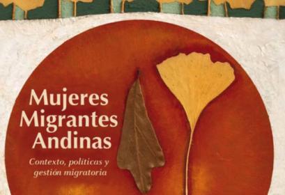 Informe «Mujeres Migrantes Andinas: Contexto, Políticas y Gestión Migratoria»