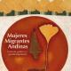 """Informe """"Mujeres Migrantes Andinas: Contexto, Políticas y Gestión Migratoria"""""""