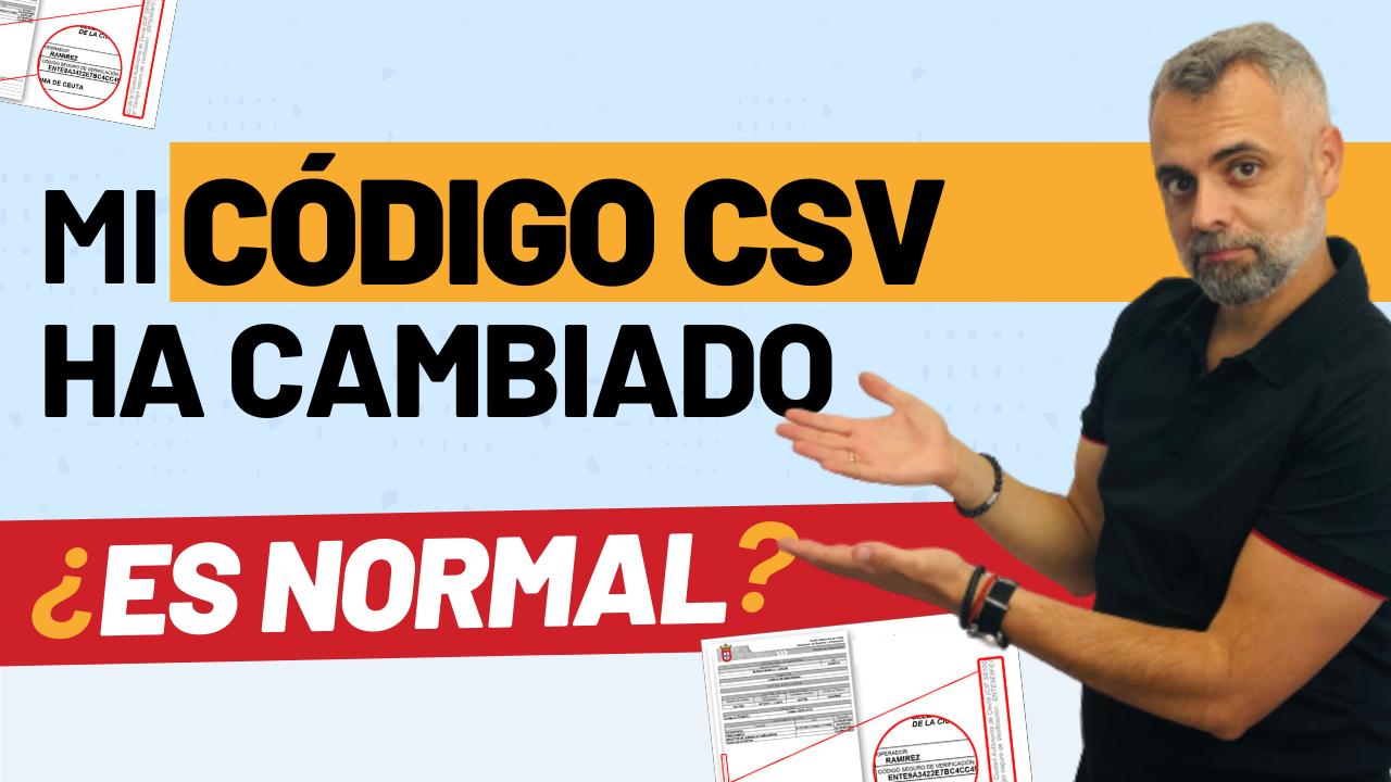 Mi Código Seguro de Verificación (CSV) ha cambiado, ¿es normal?