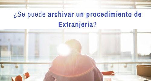 ¿Se puede archivar un procedimiento de extranjería?