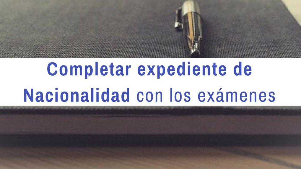 Completar expediente de nacionalidad con los exámenes