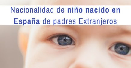 ¿Qué nacionalidad tiene un niño nacido en España de padres extranjeros?