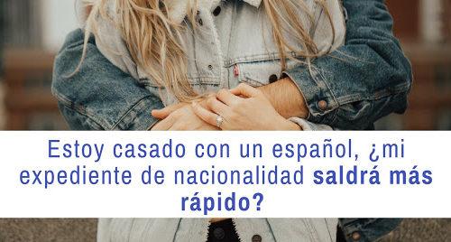 Estoy casado con un español, ¿mi expediente de nacionalidad saldrá más rápido?