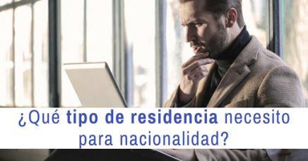 ¿Qué tipo de residencia necesito para nacionalidad?