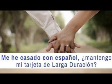 Me he casado con un español, ¿puedo mantener mi tarjeta de larga duración?