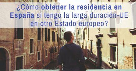 ¿Cómo obtener la residencia en España si tengo la larga duración-UE en otro Estado europeo?