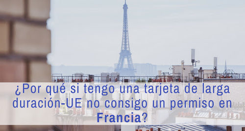 ¿Por qué si tengo una tarjeta de larga duración-UE no consigo un permiso en Francia?