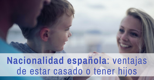 Nacionalidad española: ventajas de estar casado o tener hijos