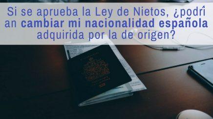 Si se aprueba la Ley de Nietos, ¿puedo cambiar mi nacionalidad adquirida por la de origen?
