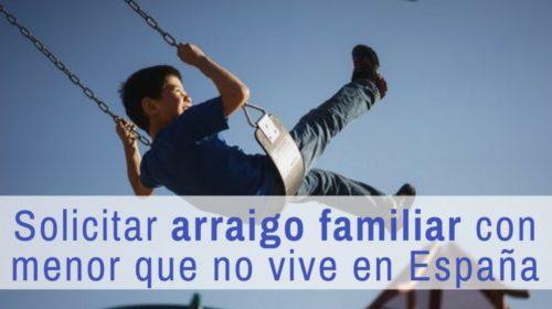 ¿Puedo solicitar un Arraigo Familiar aunque el menor no viva en España?
