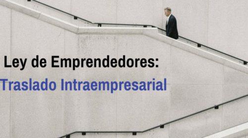 Ley de emprendedores – Traslado intraempresarial