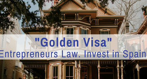«Golden Visa»: Entrepreneurs Law. Invest in Spain