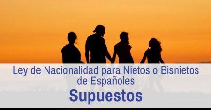 Supuestos de la Nueva Ley de Nacionalidad para Nietos de Españoles