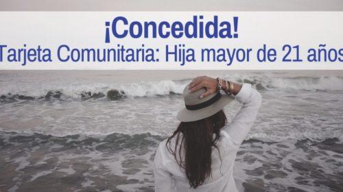 ¡Tarjeta Comunitaria para hija mayor de 21 años, CONCEDIDA!