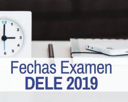 Fechas Examen DELE 2019