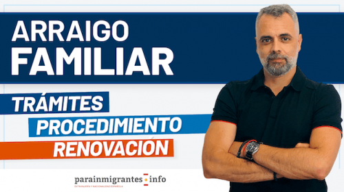 Arraigo Familiar : Requisitos, Trámite y Renovación