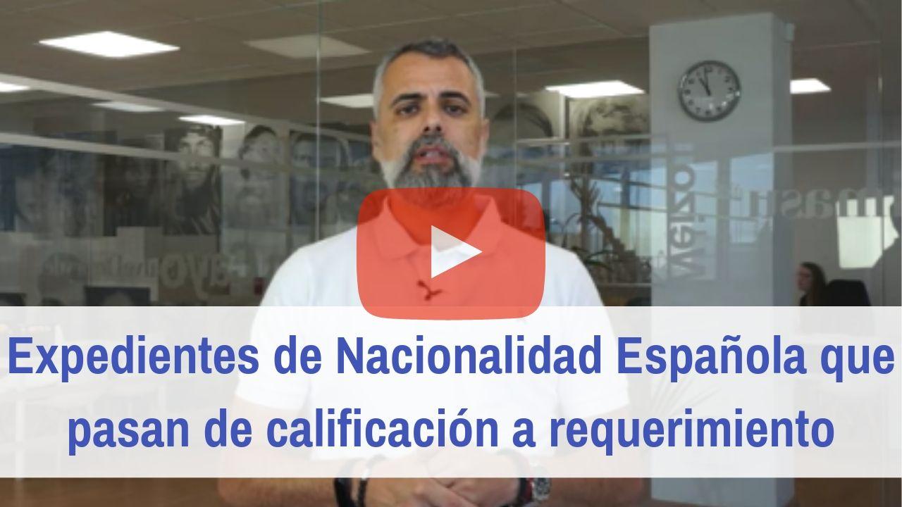 Expedientes de nacionalidad española de calificación a requerimiento video