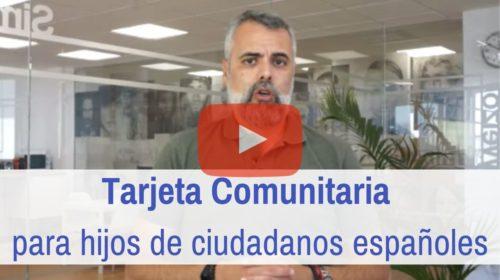 Obtención de Tarjeta Comunitaria para hijos de ciudadanos españoles