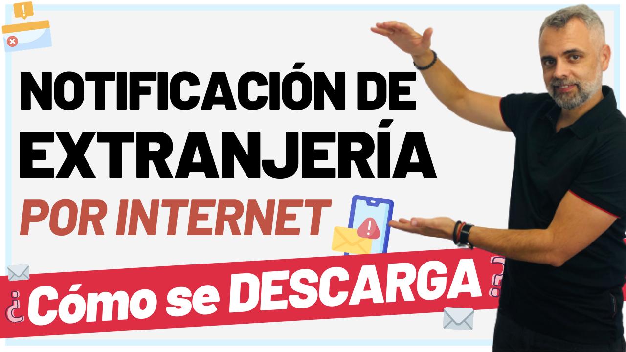 Descargar Notificacion de Extranjeria por Internet