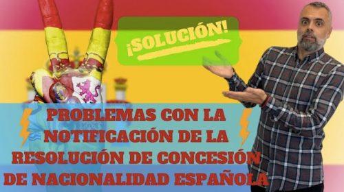 Problemas con la notificación de la Resolución de Concesión de Nacionalidad Española