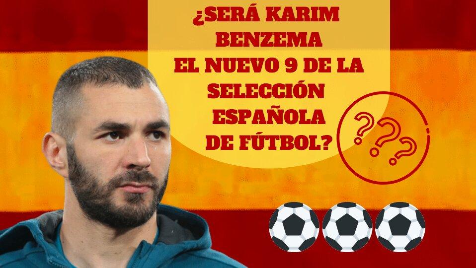 ¿Será Karim Benzema el 9 de la Selección Española de fútbol?