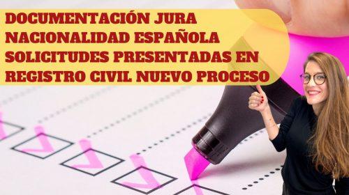 Documentación para la jura de nacionalidad española- Solicitudes presentadas por el nuevo proceso a través del Registro Civil