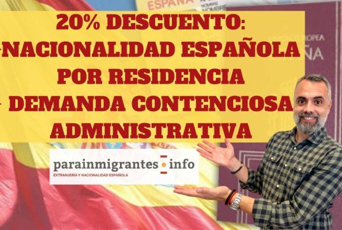 ¡20% de descuento en tu Nacionalidad Española por Residencia y Demanda Contenciosa!