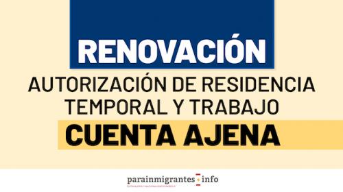 Renovación de la autorización de residencia temporal y trabajo por cuenta ajena