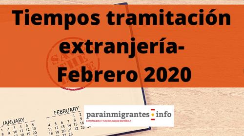 Tiempos tramitación extranjería- Febrero 2020