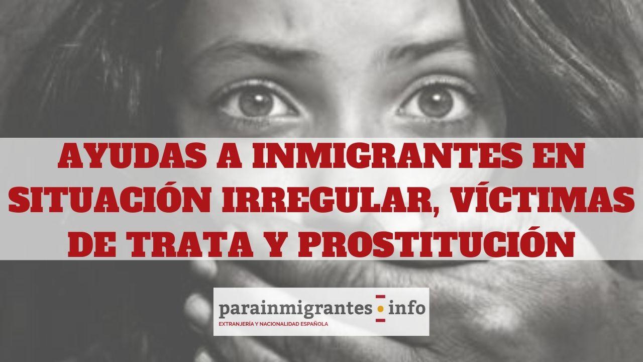 Ayudas a inmigrantes en situación irregular víctimas de trata y prostitución