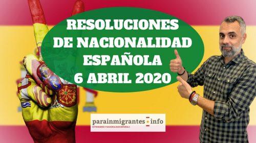 Resoluciones de Concesión de Nacionalidad Española 6 de Abril de 2020