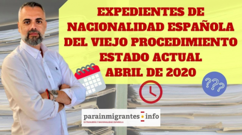 Expedientes de Nacionalidad Española del Viejo Proceso- Estado Actual en Abril de 2020