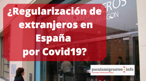 ¿Regularización de extranjeros en España por Covid19?