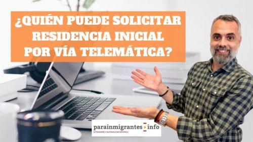 ¿Quién puede solicitar residencia inicial por vía telemática?