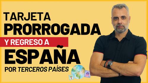 Tarjeta prorrogada y regreso a España por terceros países