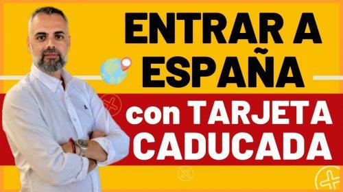 Entrar a España con la Tarjeta Caducada y no Prorrrogada.