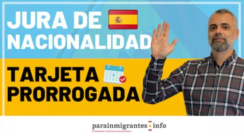Hacer la Jura de Nacionalidad Española con la tarjeta prorrogada