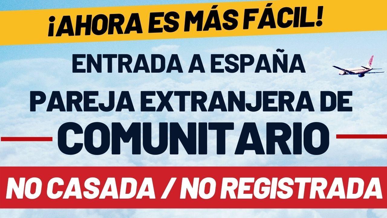 Entrada a España de pareja extranjera de comunitario no casada y no registrada ahora más fácil
