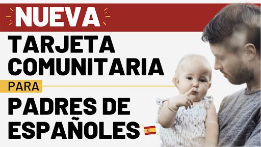 Nueva Tarjeta Comunitaria para Padres de Menores Españoles