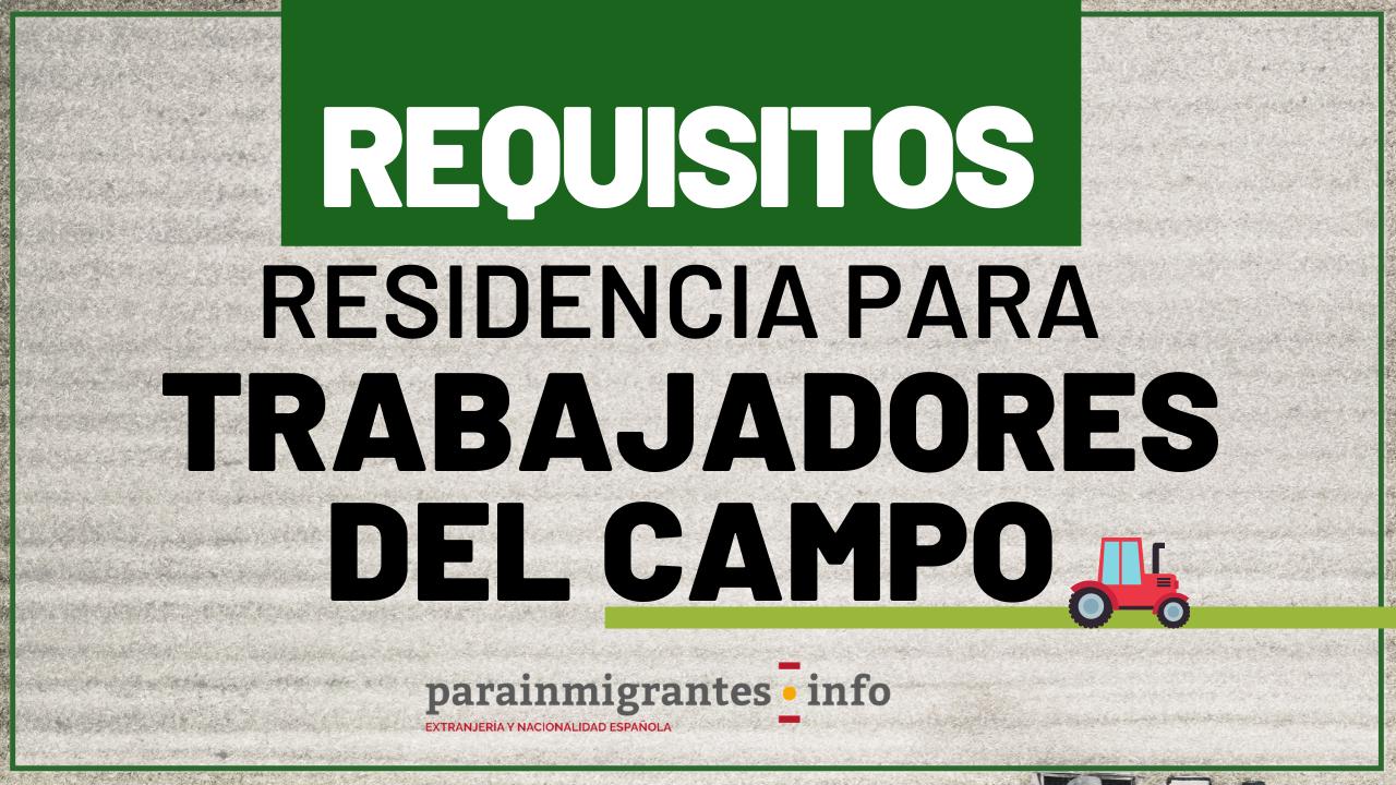 Requisitos Residencia para Trabajadores del Campo