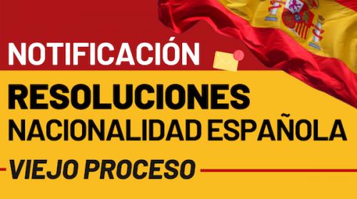 Notificación de Resoluciones de Nacionalidad Española del Viejo Proceso