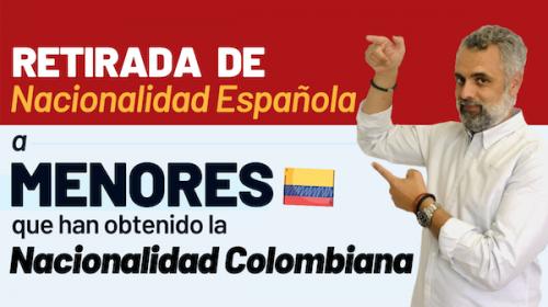 Retirada de Nacionalidad Española a menores que han obtenido la nacionalidad colombiana