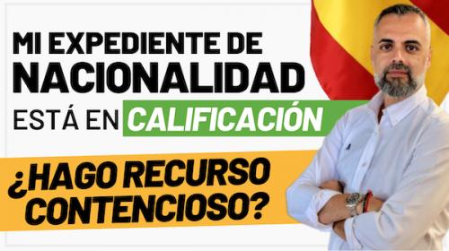 Expediente de Nacionalidad Española en Calificación ¿Hago Recurso Contencioso?