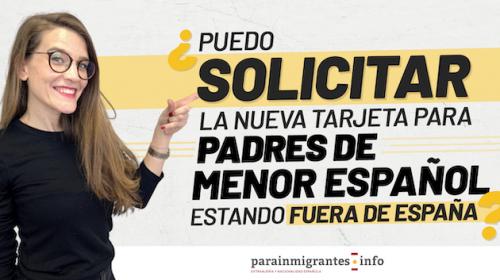 Tarjeta para Padres de Menor Español ¿puedo pedirla estando fuera de España?