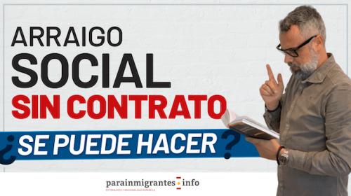 Arraigo Social sin contrato de trabajo ¿Se puede hacer?