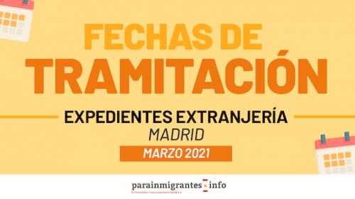 Fechas de tramitación de Expedientes de Extranjería Madrid- Marzo 2021
