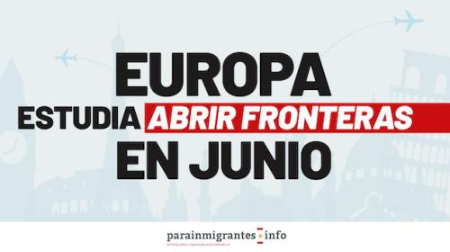 Europa estudia abrir fronteras en Junio