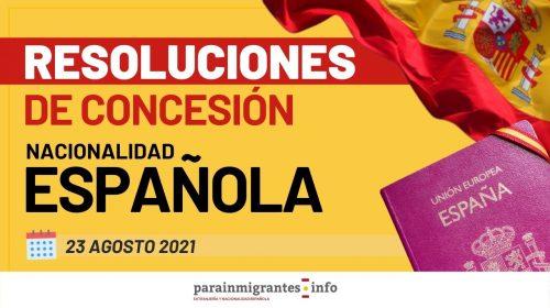 Resoluciones de Concesión de Nacionalidad Española – 23 Agosto de 2021